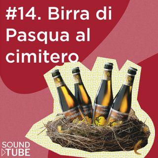 #14. Birra di pasqua al cimitero