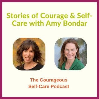 Stories of Courage & Self-Care with Amy Bondar