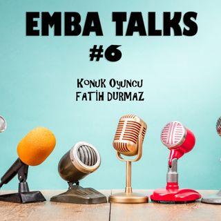 EMBA Talks #6 - Fatih Durmaz