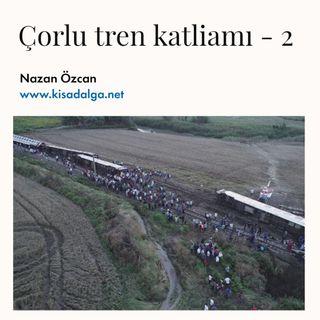 Çorlu Tren Katliamı 2: Biz de ölmüş gibi kaldık bu dünyada