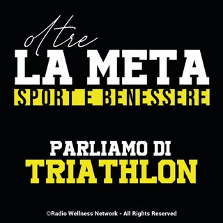 Oltre la Meta - parliamo di triathlon