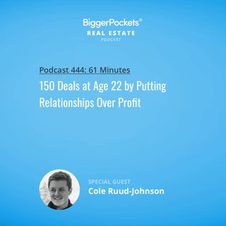 444: 150 Deals at Age 22 by Putting Relationships Over Profit with Cole Ruud-Johnson