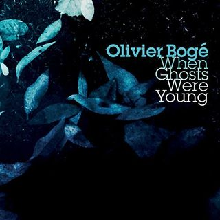 Olivier Bogé - When ghosts were young