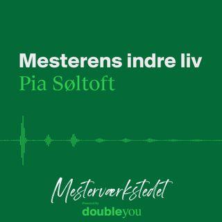#7 Mesterens Indre Liv: Pia Søltoft