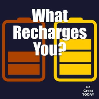 Episode 72: What Recharges You?