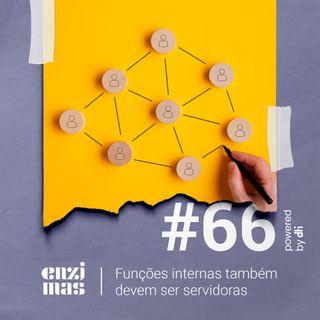 ENZIMAS #66 Funções internas também devem ser servidoras