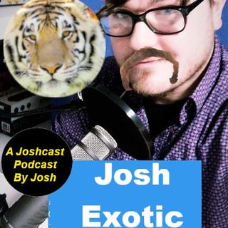 Joshcast Podcast Ep 2: Josh Exotic