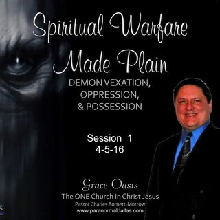 Spiritual Warfare Made Plain   4-5-16  (Session 1)