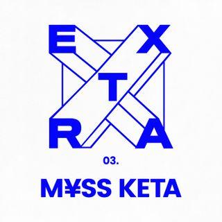 Ep. 3 - M¥SS KETA
