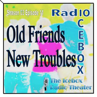 Old Friends, New Troubles; episode 0311
