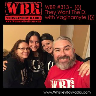 WBR #313 - They Want The D, with Vaginamyte
