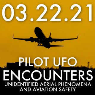 Pilot UFO Encounters: UAP and Aviation Safety | MHP 03.22.21.