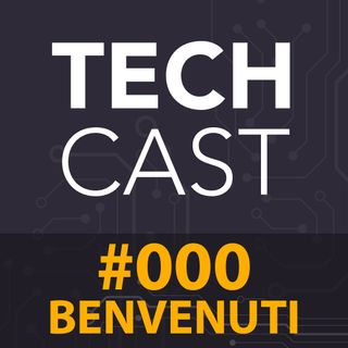 #000: Benvenuti su TechCast