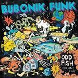 Bubonik Funk Odd Fish Pt 1