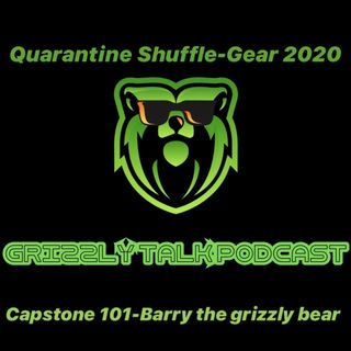 "GTP-""Barry The Grizzly Bear, Quarantine Shuffle, Capstone 101, Gear 2020"""