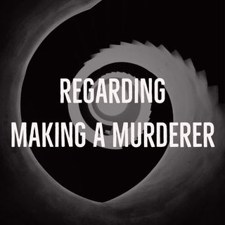 Regarding Making a Murderer (rerun)