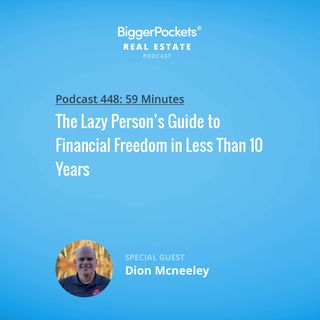 448: The Lazy Person's Guide to Financial Freedom in Less Than 10 Years with Dion Mcneeley