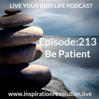 Ep 213 - Be Patient