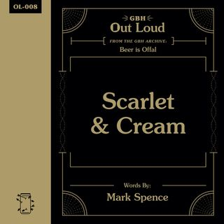 "OL-008 Mark Spence Reads, ""Scarlet & Cream"" from Beer is Offal"