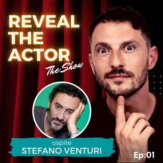 Reveal The Actor - The Show con Stefano Venturi (Ep:01)