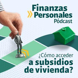 Cómo acceder a los subsidios para tener vivienda propia
