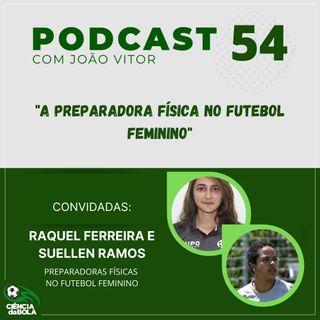 Ep.54: Preparadora Física no Futebol Feminino | Raquel Ferreira e Suellen Ramos