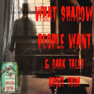 What Shadow People Want and Dark Tales About Them | Podcast E32