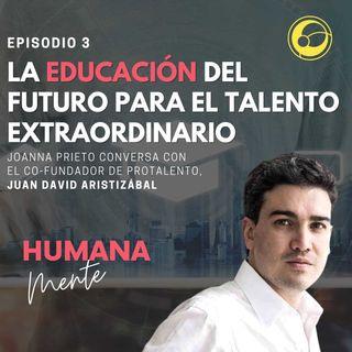 La educación del futuro para el talento extraordinario | Episodio 3 Joanna Prieto y Juan David Aristizábal