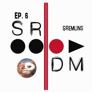 SRDM Ep. 6 - Gremlins
