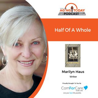 7/19/21: writer Marilyn Haus | HALF OF A WHOLE | Aging Today with Mark Turnbull from ComForCare Portland