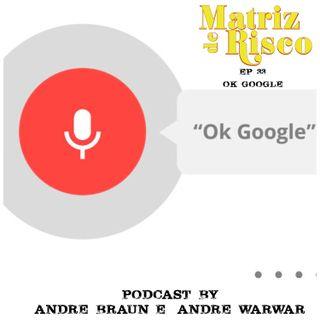 33 - Ok Google