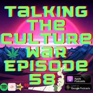 Talking The Culture War Episode 58