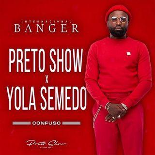 05. Preto Show feat. Yola Semedo -  Confuso [Álbum Internacional Banger]2020
