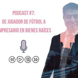 Podcast #7: De jugador de fútbol a empresario en bienes raíces