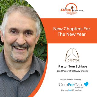 12/30/20: Pastor Tom Schiave of Gateway Church | New Chapters For The New Year | Aging in Portland with Mark Turnbull