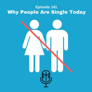 141: Why People Are Single Today