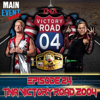 Episode 24: TNA Victory Road 2004 (The 1st Pay-Per-View)