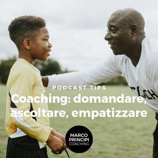"""Podcast Tips """"Coaching: domandare, ascoltare, empatizzare"""""""
