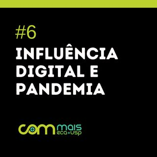 #6 - Influência digital e a pandemia