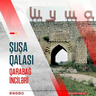 Şuşa qalası | Qarabağ inciləri #4