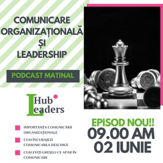 Comunicare organizationala si Leadership S1E007