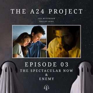 Episode 03 - The Spectacular Now & Enemy