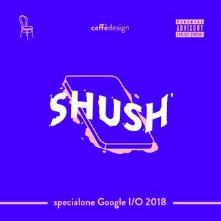 Shush e le altre magie presentate al Google I/O
