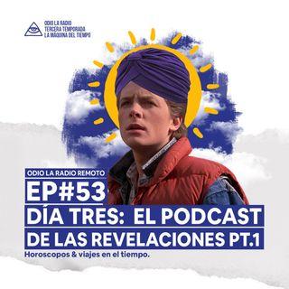 EP#53 - Día Tres: El podcast de las revelaciones PT.1