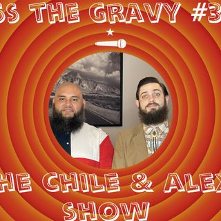 Pass The Gravy #348: The Chile & Alex Show