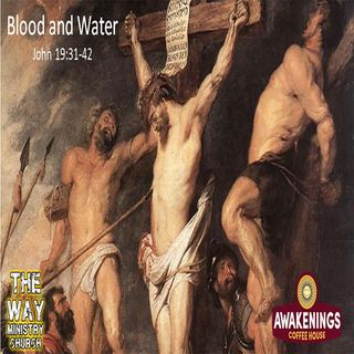 """John 19:31-42 """"Blood and Water"""""""