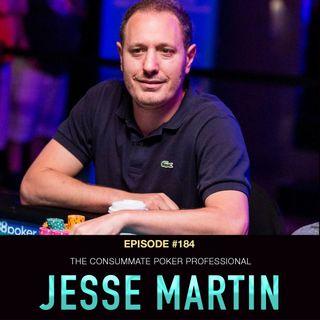 #184 Jesse Martin: The Consummate Poker Professional