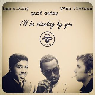 Kill_mR_DJ - I'll Be Standing by You (Yann Tiersen vs Ben E. King vs Puff Daddy)