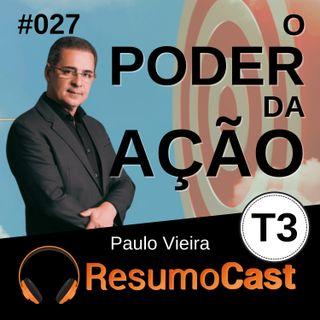 T3#027 O poder da ação | Paulo Vieira
