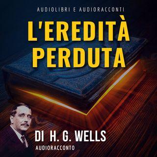 L'eredità perduta di H.G. Wells - Audiolibri e Audioracconti